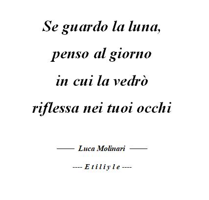 Luca Molinari -Etiliyle- Se guardo la luna, penso al giorno in cui la vedrò riflessa nei tuoi occhi